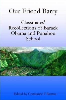 Our Friend Barry: Classmates' Recollections of Barack Obama and Punahou School