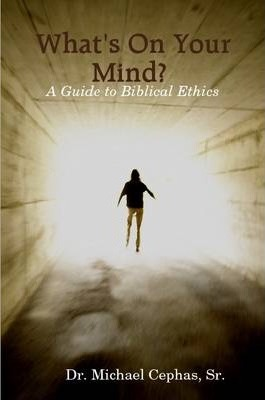 What's On Your Mind? A Guide to Biblical Ethics