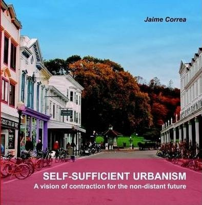 SELF-SUFFICIENT URBANISM: a Vision of Contraction for the Non-distant Future