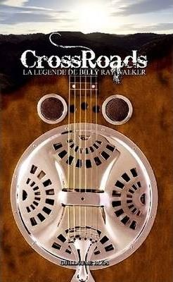 Crossroads - La Legende De Billy Ray Walker