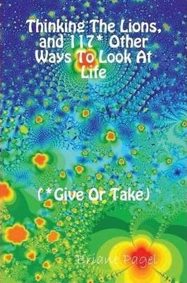 Thinking The Lions, And 117* Other Ways To Look At Life (*Give Or Take)
