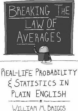 Breaking the Law of Averages: Real-Life Probability and Statistics in Plain English