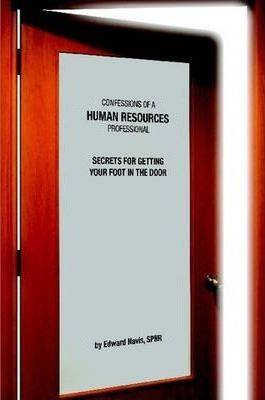 Confessions of an HR Professional: Secrets for Getting Your Foot in the Door