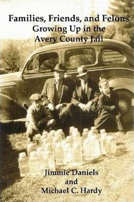 Families, Friends, and Felons: Growing Up in the Avery County Jail