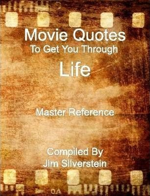 Movie Quotes To Get You Through Life: Master Reference