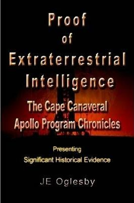 Proof of Extraterrestrial Intelligence: The Cape Canaveral Apollo Program Chronicles