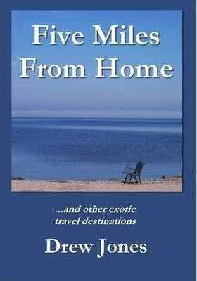 Five Miles From Home and Other Exotic Travel Destinations