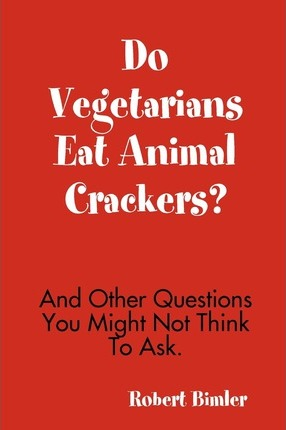Do Vegetarians Eat Animal Crackers? And Other Questions You Might Not Think To Ask.