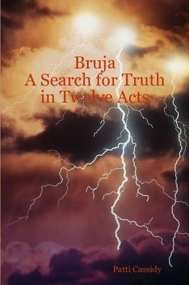 Bruja A Search for Truth in Twelve Acts