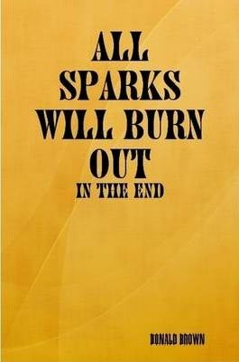 All Sparks Will Burn Out