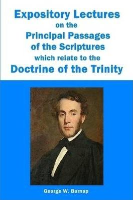 Expository Lectures on the Principal Passages of the Scriptures Which Relate to the Doctrine of the Trinity