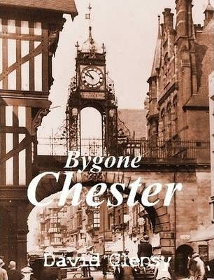 Bygone Chester: A History in Pictures