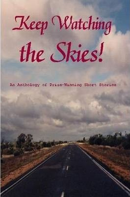 Keep Watching the Skies! An Anthology of Prize-Winning Short Stories