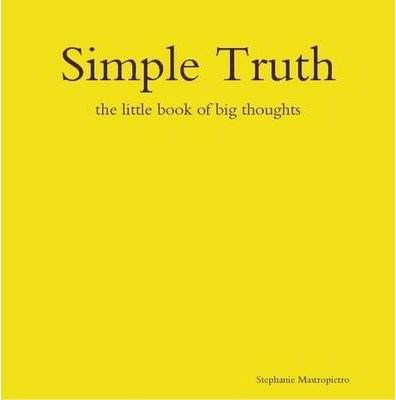 Simple Truth: the Little Book of Big Thoughts