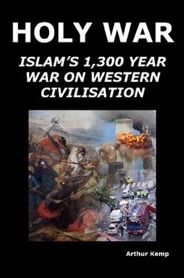 Holy War: Islam's 1,300 Year War on Western Civilization