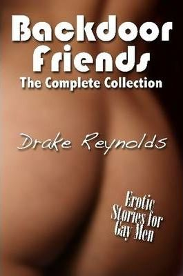 Backdoor Friends: The Complete Collection: Erotic Stories For Gay Men