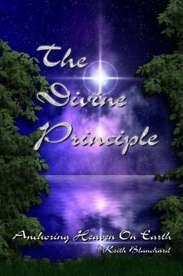 The Divine Principle / Anchoring Heaven On Earth