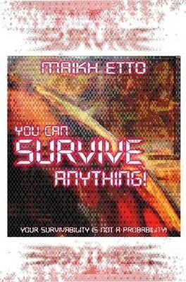 YOU CAN SURVIVE ANYTHING! - Your Survivability Is Not A Probability!
