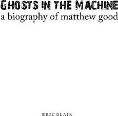 Ghosts in the Machine: A Biography of Matthew Good
