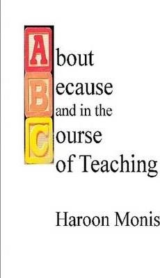 ABC of Teaching: About, Because, and in the Course of Teaching