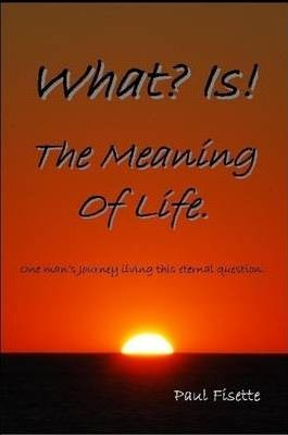 What? Is! The Meaning of Life.