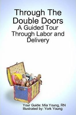 Through The Double Doors: A Guided Tour Through Labor and Delivery