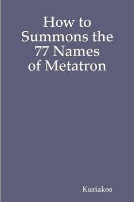 How to Summons the 77 Names of Metatron