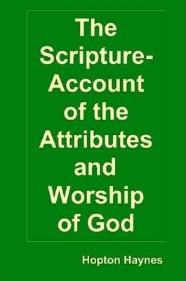 The Scripture-Account of the Attributes and Worship of God; and of the Character and Offices of Jesus Christ