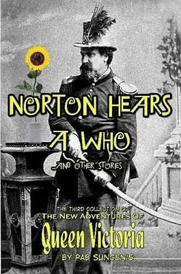 "Norton Hears A Who and Other Stories: The Third Collection of ""The New Adventures Of Queen Victoria"""