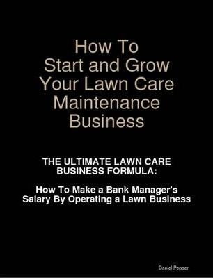 How To Start and Grow Your Lawn Care Maintenance Business