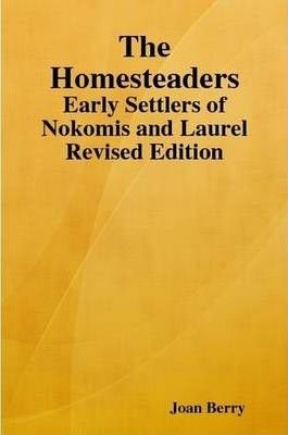 The Homesteaders: Early Settlers of Nokomis and Laurel Revised Edition