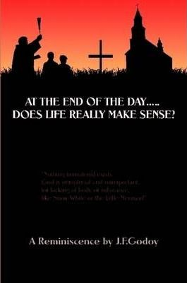 At The End Of The Day...Does Life Really Make Sense?