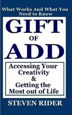 Gift of ADD: Accessing Your Creativity & Getting the Most Out of Life
