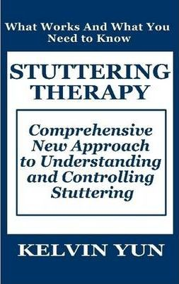 Stuttering Therapy: Comprehensive New Approach to Understanding and Controlling Stuttering