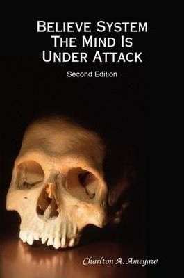 Believe System The Mind Is Under Attack Second Edition