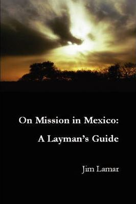 On Mission in Mexico: A Layman's Guide