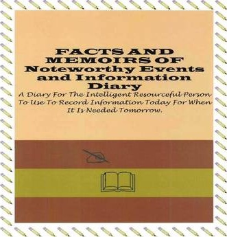 Facts and Memoirs of Noteworthy Events and Information Diary