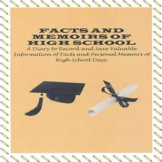 FACTS AND MEMOIRS OF HIGH SCHOOL DIARY: A Diary to Record and Save Valuable Information of Facts and Personal Memoirs of High School.