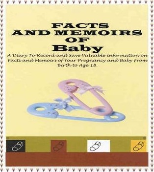 FACTS AND MEMOIRS OF BABY DIARY: A Diary to Record and Save Valuable Information on Facts and Memoirs of Your Pregnancy and Baby From Birth to Age 18.