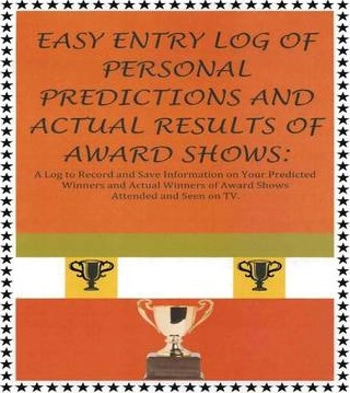 EASY ENTRY LOG OF PERSONAL PREDICTIONS AND ACTUAL WINNERS OF AWARD SHOWS: A Log to Record and Save Information on Your Predicted Winners and Actual Winners of Award Shows Attended and Seen on TV.