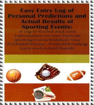 EASY ENTRY LOG OF PERSONAL PREDICTIONS AND ACTUAL RESULTS OF SPORTING EVENTS: A Log to Record and Save Information on Your Favorite Sporting Events Watched, Your Predicted Winner, Predicted Ending Score and Actual Results.