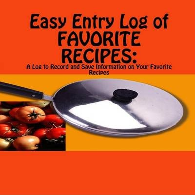 EASY ENTRY LOG OF FAVORITE RECIPES: A Log to Record and Save Information on Your Favorite Recipes