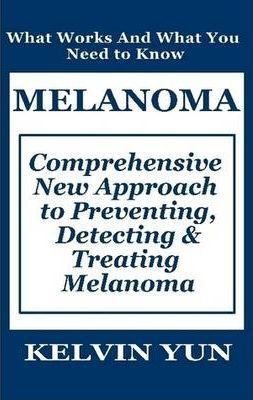 Melanoma: Comprehensive New Approach to Preventing, Detecting & Treating Melanoma