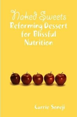 Naked Sweets: Reforming Dessert for Blissful Nutrition and Health