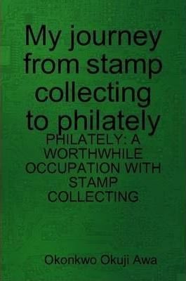 My Journey from Stamp Collecting to Philately