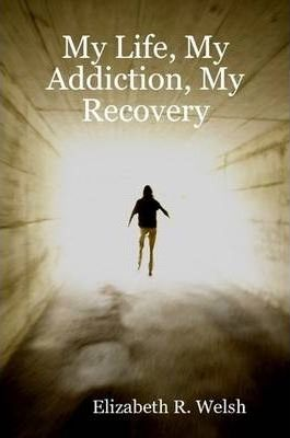 My Life, My Addiction, My Recovery