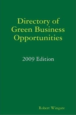 Directory of Green Business Opportunities: 2009 Edition