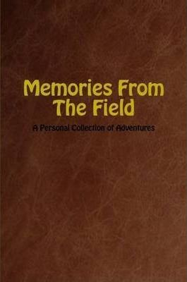Memories From The Field