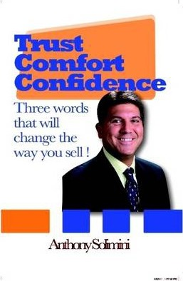 Trust, Comfort, Confidence - Three Words That Will Change the Way You Sell!