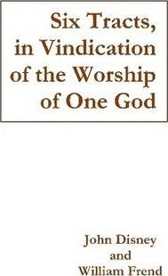 Six Tracts, in Vindication of the Worship of One God